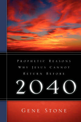 Prophetic Reasons Why Jesus Cannot Return Before 2040 by Gene Stone image