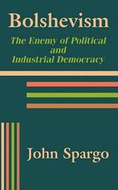 Bolshevism: The Enemy of Political and Industrial Democracy by John Spargo image