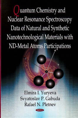 Quantum Chemistry & Nuclear Resonance Spectroscopy Data of Natural & Synthetic Nanotechnological Materials with nd-Metal Atoms Participations by Elmira I. Yuryeva