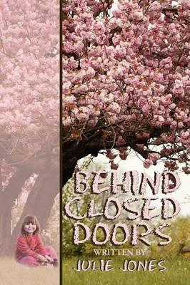 Behind Closed Doors by Julie Jones