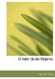 El Valor de Las Mujeres by Lope , de Vega