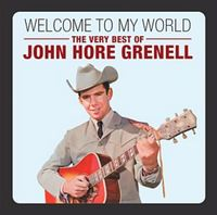 Welcome To My World: The Very Best Of by John Hore Grenell
