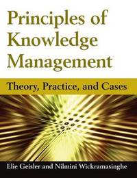 Principles of Knowledge Management: Theory, Practice, and Cases by Eliezer Geisler