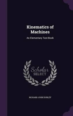 Kinematics of Machines by Richard John Durley image