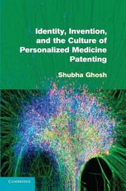 Identity, Invention, and the Culture of Personalized Medicine Patenting by Shubha Ghosh