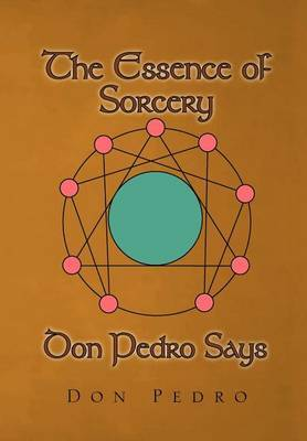 The Essence of Sorcery Don Pedro Says by Don Pedro