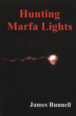 Hunting Marfa Lights by James Bunnell