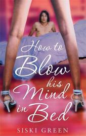 How to Blow His Mind in Bed by Siski Green image