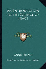 An Introduction to the Science of Peace an Introduction to the Science of Peace by Annie Wood Besant