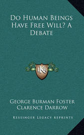 Do Human Beings Have Free Will? a Debate by Clarence Darrow
