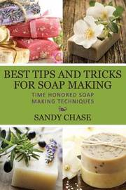 Best Tips and Tricks for Soap Making by Sandy Chase