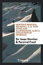 Newton's Principia, Sections I, II, III, with Notes and Illustrations. Also a Collection of Problems by Sir Isaac Newton