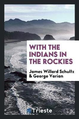 With the Indians in the Rockies by James Willard Schultz image