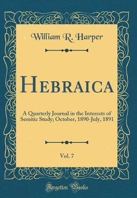 Hebraica, Vol. 7 by William R Harper
