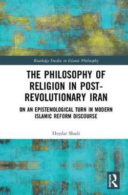 The Philosophy of Religion in Post-Revolutionary Iran by Heydar Shadi