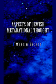 Aspects of Jewish Metarational Thought by Martin Sicker
