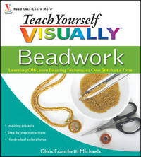 Teach Yourself VISUALLY Beadwork by Chris Franchetti Michaels