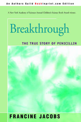 Breakthrough: The True Story of Penicillin by Dr Francine Jacobs (Tufts University Tufts University, USA. Tufts University, USA. Tufts University, Tufts University, Tufts University Tufts Universi