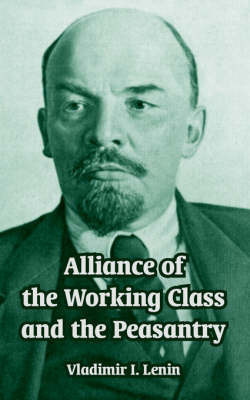 Alliance of the Working Class and the Peasantry by Vladimir Il?ich Lenin