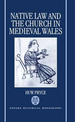 Native Law and the Church in Medieval Wales by Huw Pryce