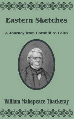 Eastern Sketches: A Journey from Cornhill to Cairo by William Makepeace Thackeray