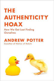 The Authenticity Hoax: How We Get Lost Finding Ourselves by Andrew Potter image
