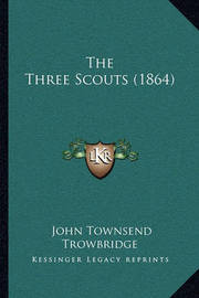 The Three Scouts (1864) by John Townsend Trowbridge