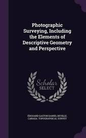 Photographic Surveying, Including the Elements of Descriptive Geometry and Perspective by Edouard Gaston Daniel Deville image