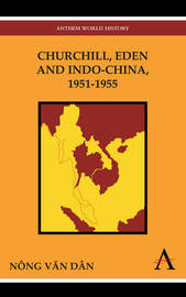 Churchill, Eden and Indo-China, 1951-1955 by Nong Van Dan image