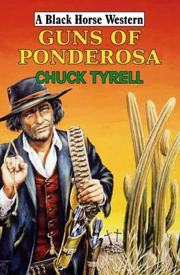 Guns of Ponderosa by Chuck Tyrell