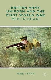 British Army Uniform and the First World War by Jane Tynan