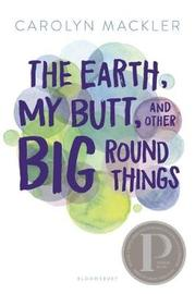 The Earth, My Butt, and Other Big Round Things by Carolyn Mackler image