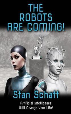 The Robots Are Coming! by Stan Schatt image