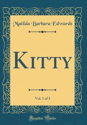 Kitty, Vol. 1 of 3 (Classic Reprint) by Matilda Barbara Edwards image