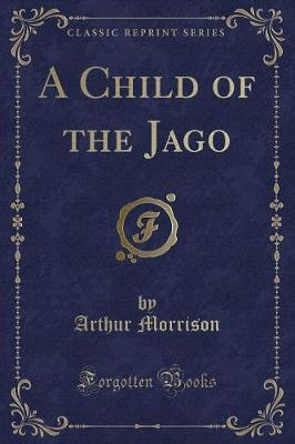 A Child of the Jago (Classic Reprint) by Arthur Morrison image