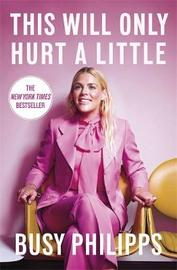 This Will Only Hurt A Little by Busy Philipps image