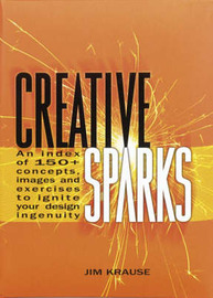 Creative Sparks: An Index of 150+ Concepts, Images and Exercises to Ignite Your Design Ingenuity by Jim Krause image
