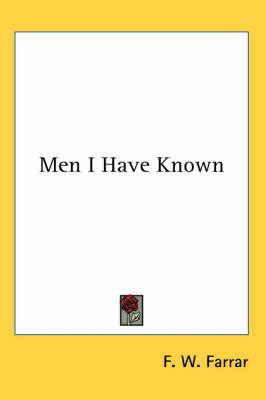 Men I Have Known by F W Farrar