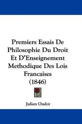 Premiers Essais De Philosophie Du Droit Et D'Enseignement Methodique Des Lois Francaises (1846) by Julien Oudot