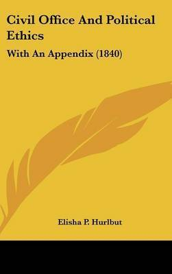 Civil Office and Political Ethics: With an Appendix (1840) by Elisha P Hurlbut