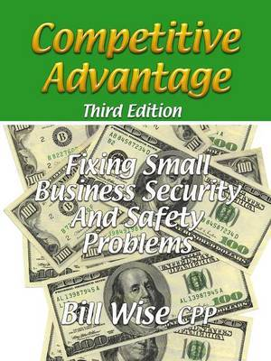 Competitive Advantage-Fixing Small Business Security And Safety Problems by Bill Wise CPP image