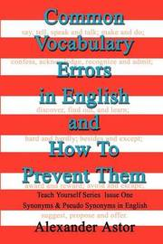 Common Vocabulary Errors in English and How to Prevent Them: Teach Yourself Series Synonyms and Pseudo Synonyms in English Issue One by Alexander Astor image