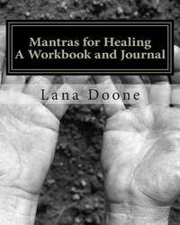 Mantras for Healing Workbook and Journal by Lana Doone