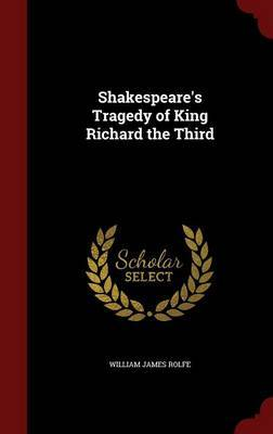 Shakespeare's Tragedy of King Richard the Third by William James Rolfe