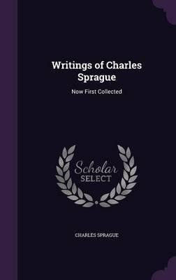 Writings of Charles Sprague by Charles Sprague image
