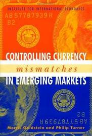 Controlling Currency Mismatches in Emerging Markets by Morris Goldstein
