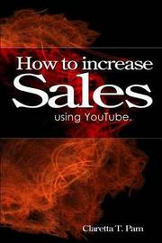 How to Increase Sales Using Youtube. by Claretta T Pam