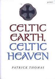 Celtic Earth, Celtic Heaven - Saints and Heroes of the Powys Borderland by Patrick Thomas image