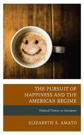 The Pursuit of Happiness and the American Regime by Elizabeth Amato
