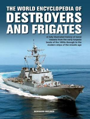 The Destroyers and Frigates, World Encyclopedia of by Bernard Ireland
